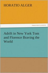 Adrift in New York Tom and Florence Braving the World - Horatio Alger