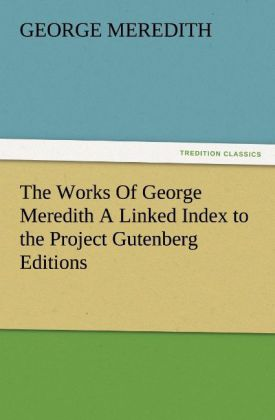 The Works Of George Meredith A Linked Index to the Project Gutenberg Editions als Buch von George Meredith - TREDITION CLASSICS