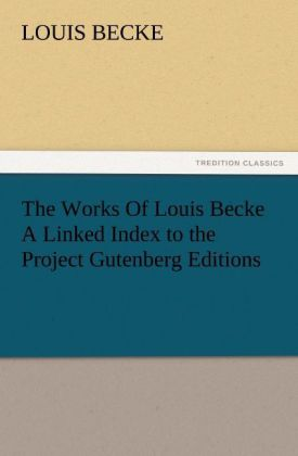 The Works Of Louis Becke A Linked Index to the Project Gutenberg Editions als Buch von Louis Becke - TREDITION CLASSICS