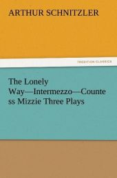 The Lonely Way Intermezzo Countess Mizzie Three Plays - Arthur Schnitzler