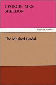 The Masked Bridal - Georgie Mrs B. 1843 Sheldon