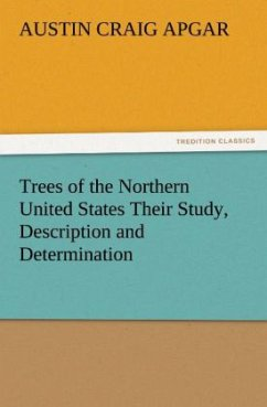 Trees of the Northern United States Their Study, Description and Determination - Apgar, Austin C.