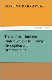 Trees of the Northern United States Their Study, Description and Determination - A.C. Apgar