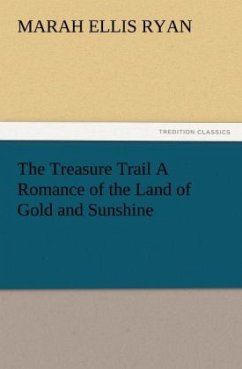 The Treasure Trail A Romance of the Land of Gold and Sunshine - Ryan, Marah Ellis