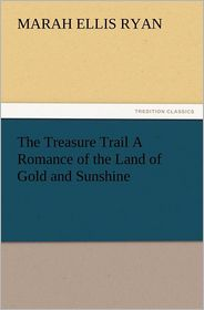 The Treasure Trail a Romance of the Land of Gold and Sunshine - Marah Ellis Ryan