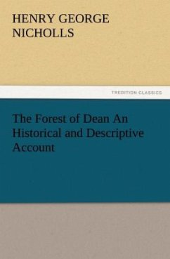 The Forest of Dean An Historical and Descriptive Account - Nicholls, Henry George