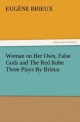 Woman on Her Own, False Gods and The Red Robe Three Plays By Brieux - Eugène Brieux