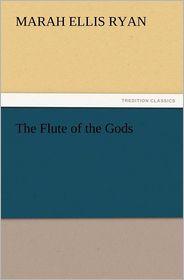 The Flute of the Gods - Marah Ellis Ryan