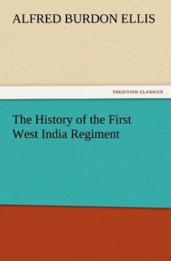 The History of the First West India Regiment - Ellis, Alfred Burdon