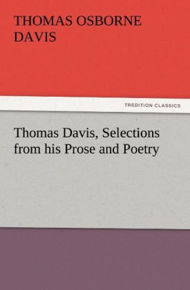 Thomas Davis, Selections from his Prose and Poetry als Buch von Thomas Osborne Davis - TREDITION CLASSICS