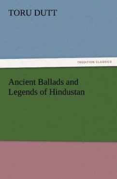 Ancient Ballads and Legends of Hindustan - Dutt, Toru