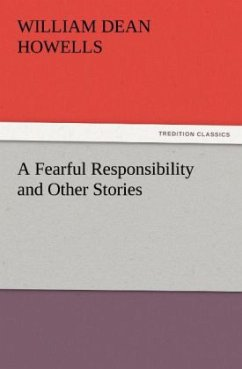 A Fearful Responsibility and Other Stories - Howells, William Dean