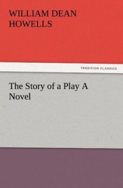 The Story of a Play A Novel - Howells, William Dean