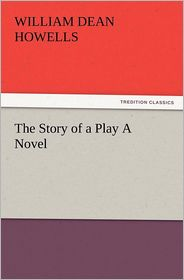 The Story of a Play a Novel - William Dean Howells