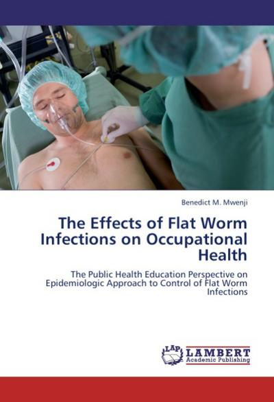The Effects of Flat Worm Infections on Occupational Health - Benedict M. Mwenji