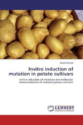 Invitro induction of mutation in potato cultivars - Invitro induction of mutation and molecular characterization of mutated potato cultivars - Ahmad, Irshad