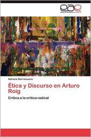 Etica y Discurso En Arturo Roig