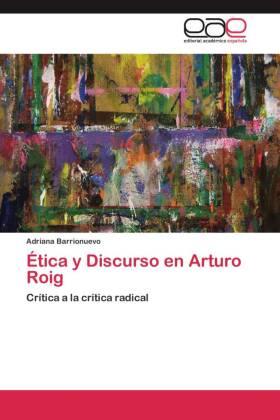 Ética y Discurso en Arturo Roig - Crítica a la crítica radical - Barrionuevo, Adriana