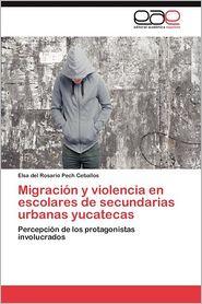 Migracion y Violencia En Escolares de Secundarias Urbanas Yucatecas - Elsa Del Rosario Pech Ceballos