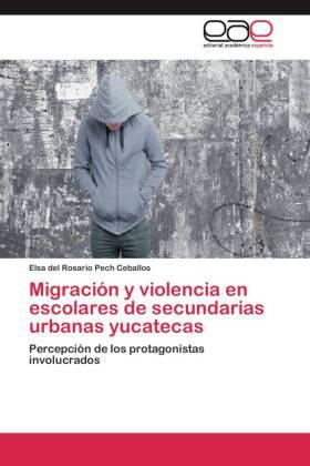Migración y violencia en escolares de secundarias urbanas yucatecas - Percepción de los protagonistas involucrados - Pech Ceballos, Elsa del Rosario