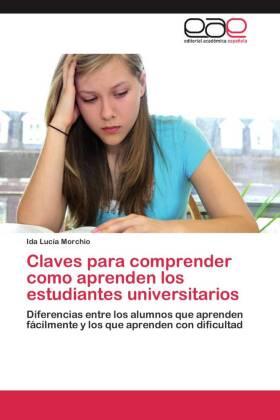 Claves para comprender como aprenden los estudiantes universitarios - Diferencias entre los alumnos que aprenden fácilmente y los que aprenden con dificultad - Morchio, Ida Lucía