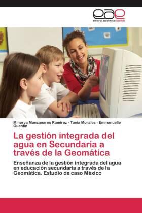 La gestión integrada del agua en Secundaria a través de la Geomática - Enseñanza de la gestión integrada del agua en educación secundaria a través de la Geomática. Estudio de caso México