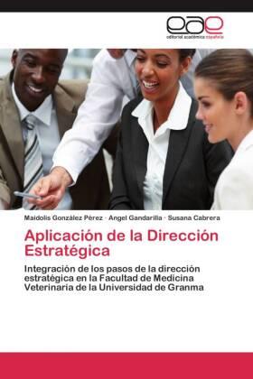 Aplicación de la Dirección Estratégica - Integración de los pasos de la dirección estratégica en la Facultad de Medicina Veterinaria de la Universidad de Granma