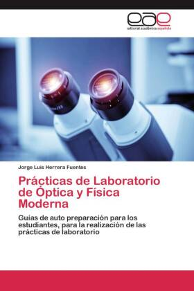 Prácticas de Laboratorio de Óptica y Física Moderna - Guías de auto preparación para los estudiantes, para la realización de las prácticas de laboratorio