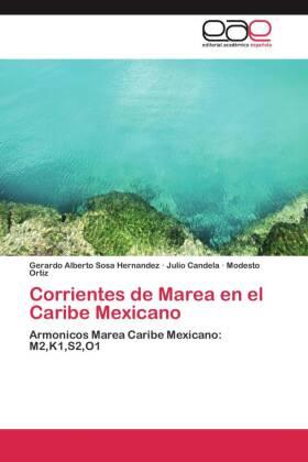 Corrientes de Marea en el Caribe Mexicano - Armonicos Marea Caribe Mexicano: M2,K1,S2,O1 - Sosa Hernandez, Gerardo Alberto / Candela, Julio / Ortiz, Modesto