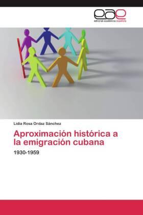 Aproximación histórica a la emigración cubana - 1930-1959 - Ordaz Sánchez, Lidia Rosa