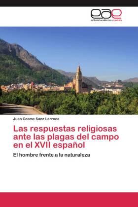 Las respuestas religiosas ante las plagas del campo en el XVII español - El hombre frente a la naturaleza