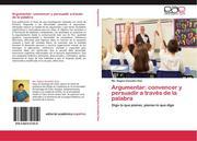 González Díaz, Ma. Regina: Argumentar: convencer y persuadir a través de la palabra