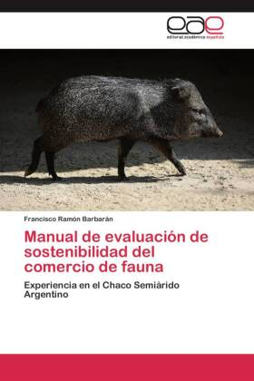 Manual de evaluación de sostenibilidad del comercio de fauna - Experiencia en el Chaco Semiárido Argentino - Barbarán, Francisco Ramón