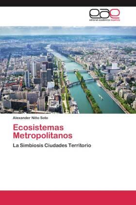 Ecosistemas Metropolitanos - La Simbiosis Ciudades Territorio - Niño Soto, Alexander