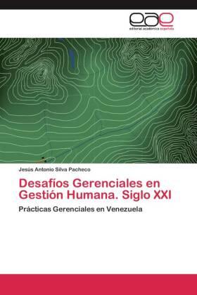 Desafíos Gerenciales en Gestión Humana. Siglo XXI - Prácticas Gerenciales en Venezuela - Silva Pacheco, Jesús Antonio