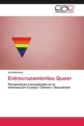 Entrecruzamientos Queer - Perspectivas conceptuales en la intersección Cuerpo / Género / Sexualidad - Martínez, Ariel