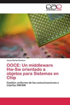OOCE: Un middleware Hw-Sw orientado a objetos para Sistemas en Chip - Gestión uniforme de las comunicaciones e interfaz HW/SW - Barba Romero, Jesús