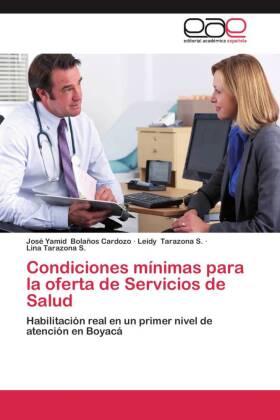 Condiciones mínimas para la oferta de Servicios de Salud - Habilitación real en un primer nivel de atención en Boyacá - Bolaños Cardozo, José Yamid / Tarazona S., Leidy / Tarazona S., Lina