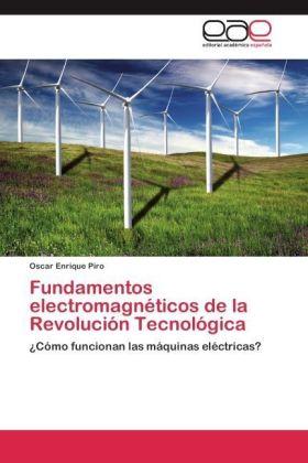 Fundamentos electromagnéticos de la Revolución Tecnológica - Cómo funcionan las máquinas eléctricas? - Piro, Oscar Enrique