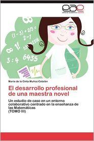 El Desarrollo Profesional de Una Maestra Novel - Mar a. De La Cinta Mu Oz-Catal N., Maria De La Cinta Munoz-Catalan