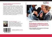 Cañedo Iglesias, Carlos Manuel;Iglesias León, Miriam;Goitizolo, Rafael: Estrategia didáctica para la formación de ingenieros mecánicos