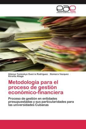 Metodología para el proceso de gestión económico-financiera - Proceso de gestión en entidades presupuestadas y sus particularidades para las universidades Cubanas - Guerra Rodriguez, Ailenys Yunieskys / Vazquez, Xiomara / Aliaga, Kirenia