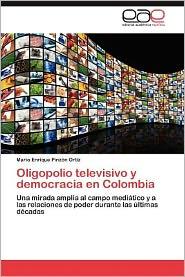 Oligopolio Televisivo y Democracia En Colombia - Mario Enrique Pinz N. Ortiz, Mario Enrique Pinzon Ortiz