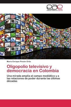 Oligopolio televisivo y democracia en Colombia - Una mirada amplia al campo mediático y a las relaciones de poder durante las últimas décadas