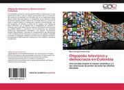 Pinzón Ortiz, Mario Enrique: Oligopolio televisivo y democracia en Colombia