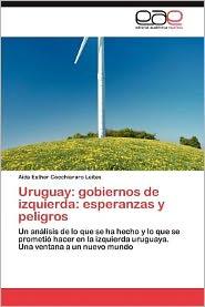 Uruguay: Gobiernos de Izquierda: Esperanzas y Peligros - A. Da Esther Cocchiararo Leites, Aida Esther Cocchiararo Leites