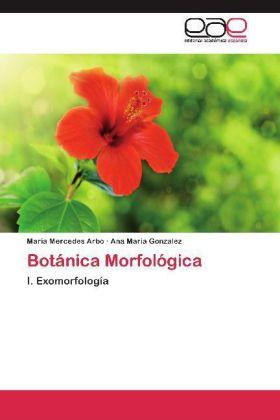 Botánica Morfológica - I. Exomorfología - Arbo, Maria Mercedes / Gonzalez, Ana Maria