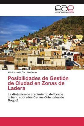 Posibilidades de Gestión de Ciudad en Zonas de Ladera - La dinámica de crecimiento del borde urbano sobre los Cerros Orientales de Bogotá - Carrillo Flórez, Mónica Julie
