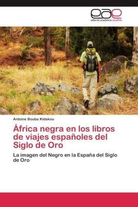 África negra en los libros de viajes españoles del Siglo de Oro - La imagen del Negro en la España del Siglo de Oro - Bouba Kidakou, Antoine