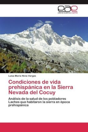 Condiciones de vida prehispánica en la Sierra Nevada del Cocuy - Análisis de la salud de los pobladores Laches que habitaron la sierra en época prehispánica - Nivia Vargas, Luisa María
